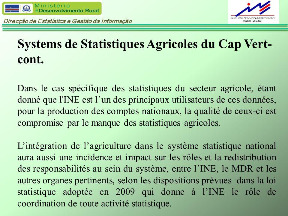 Direcção de Estatística e Gestão da Informação Systems de Statistiques Agricoles du Cap Vert- cont. Dans le cas spécifique des statistiques du secteur