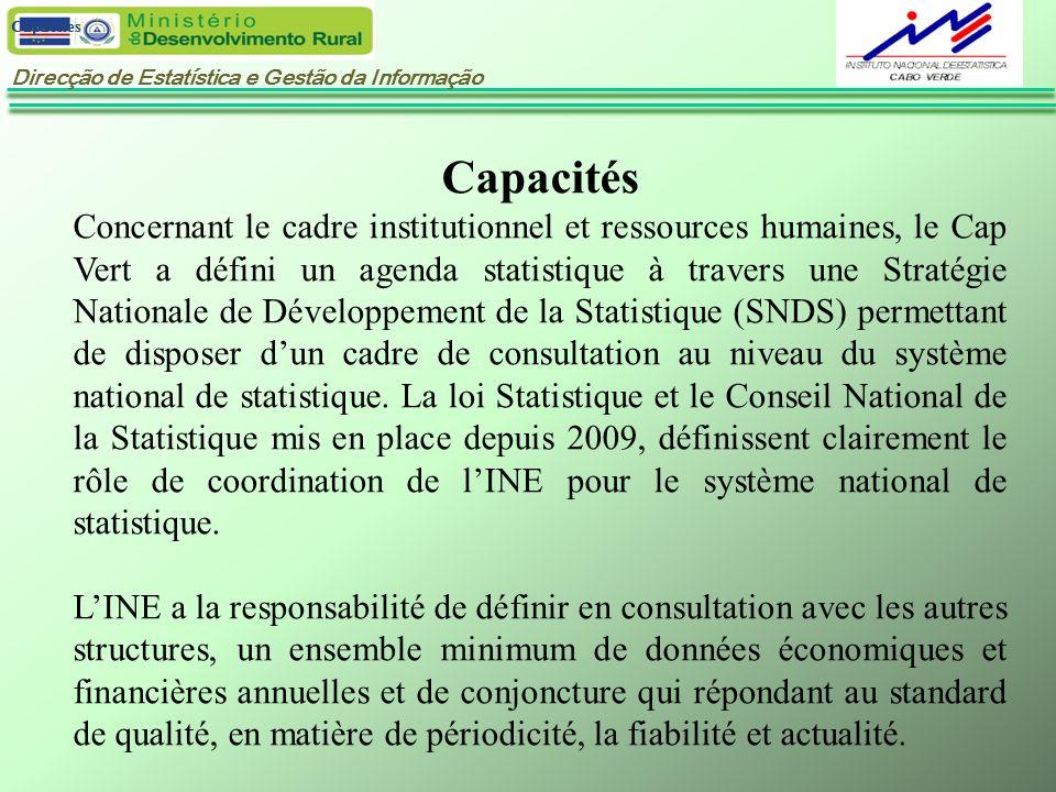 Direcção de Estatística e Gestão da Informação Capacites Capacités Concernant le cadre institutionnel et ressources humaines, le Cap Vert a défini un