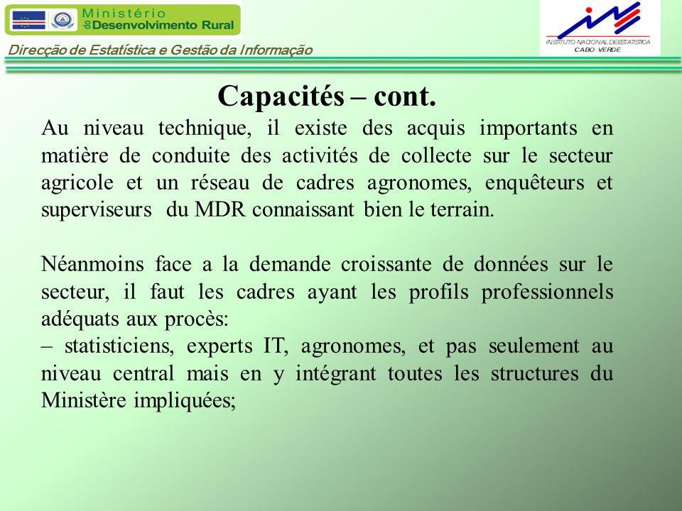 Direcção de Estatística e Gestão da Informação Capacités – cont. Au niveau technique, il existe des acquis importants en matière de conduite des activ