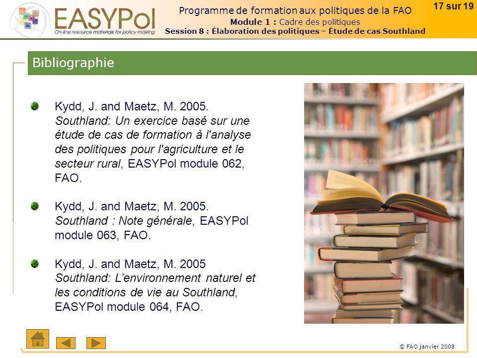 © FAO janvier 2008 17 sur 19 Programme de formation aux politiques de la FAO Module 1 : Cadre des politiques Session 8 : Élaboration des politiques – Étude de cas Southland Bibliographie Kydd, J.