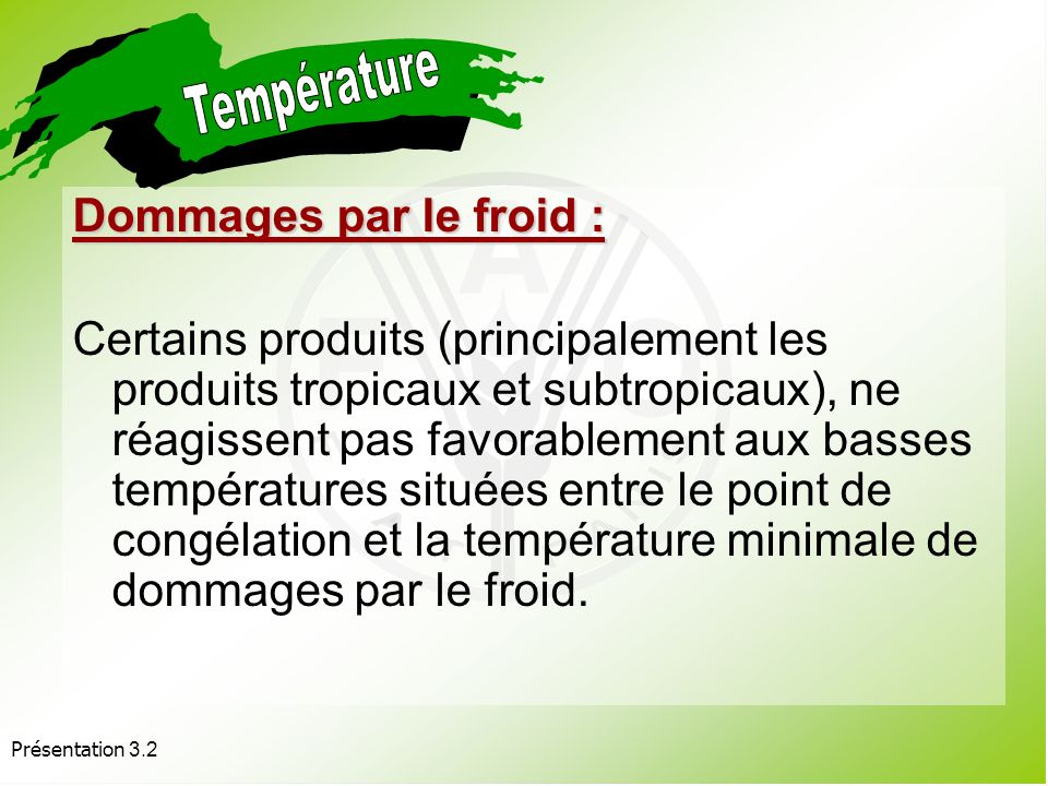 Présentation 3.2 Point de congélation des produits périssables entre -0,3°C et -0,5°C. La congélation produits une distension immédiate et une perte d