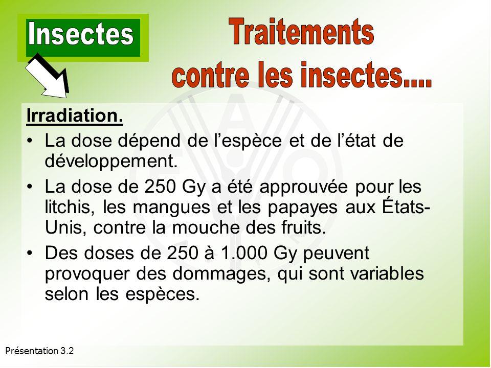 Présentation 3.2 Irradiation. Traitements de quarantaine : –Chimiques : bromure de méthyle, acide cyanhydrique, phosphine. –Traitements par le froid (