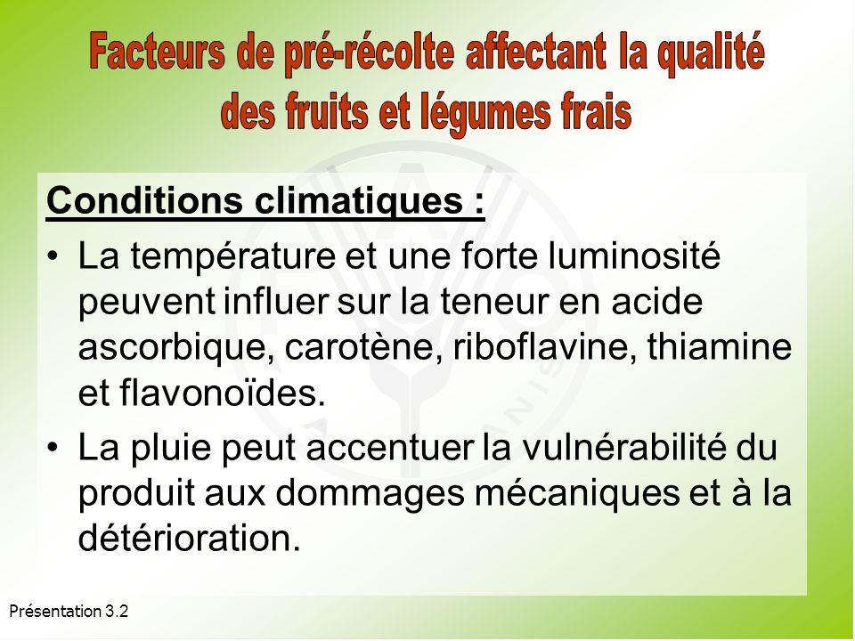 Présentation 3.2 Facteurs génétiques, production de variétés caractérisées par : une teneur élevée en caroténoïdes et en vitamine A (tomates, oignons et carottes), une longue vie après récolte (tomates et oignons), une teneur élevée en sucre (melon), une teneur élevée en acide ascorbique (ananas), la perspective future de permettre, par la biotechnologie, la résistance à des perturbations physiologiques et/ou pathogènes à lorigine d une détérioration de la qualité.