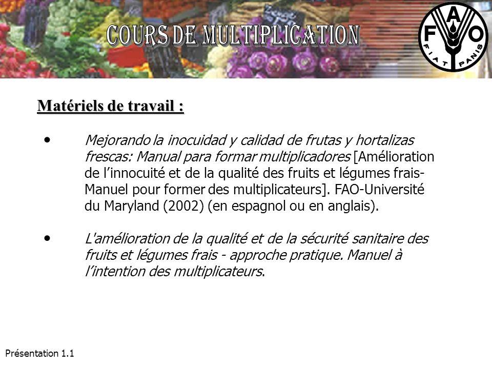 Présentation 1.1 Matériels de travail : Mejorando la inocuidad y calidad de frutas y hortalizas frescas: Manual para formar multiplicadores [Améliorat