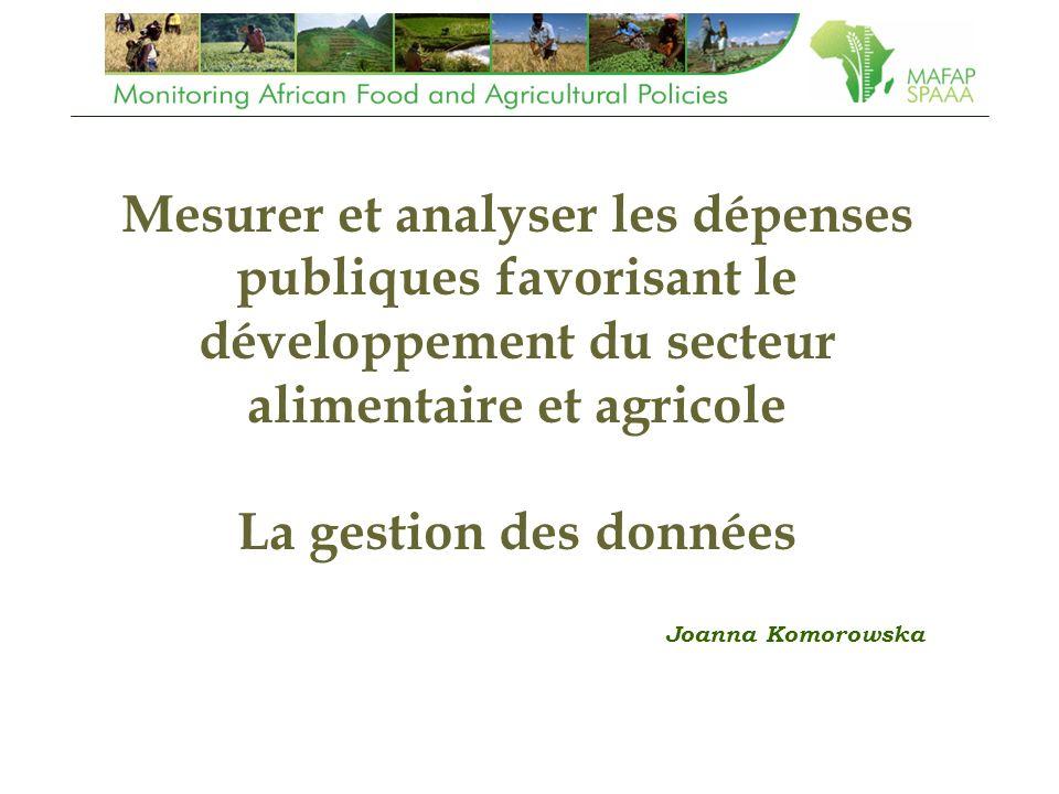 Mesurer et analyser les dépenses publiques favorisant le développement du secteur alimentaire et agricole La gestion des données Joanna Komorowska