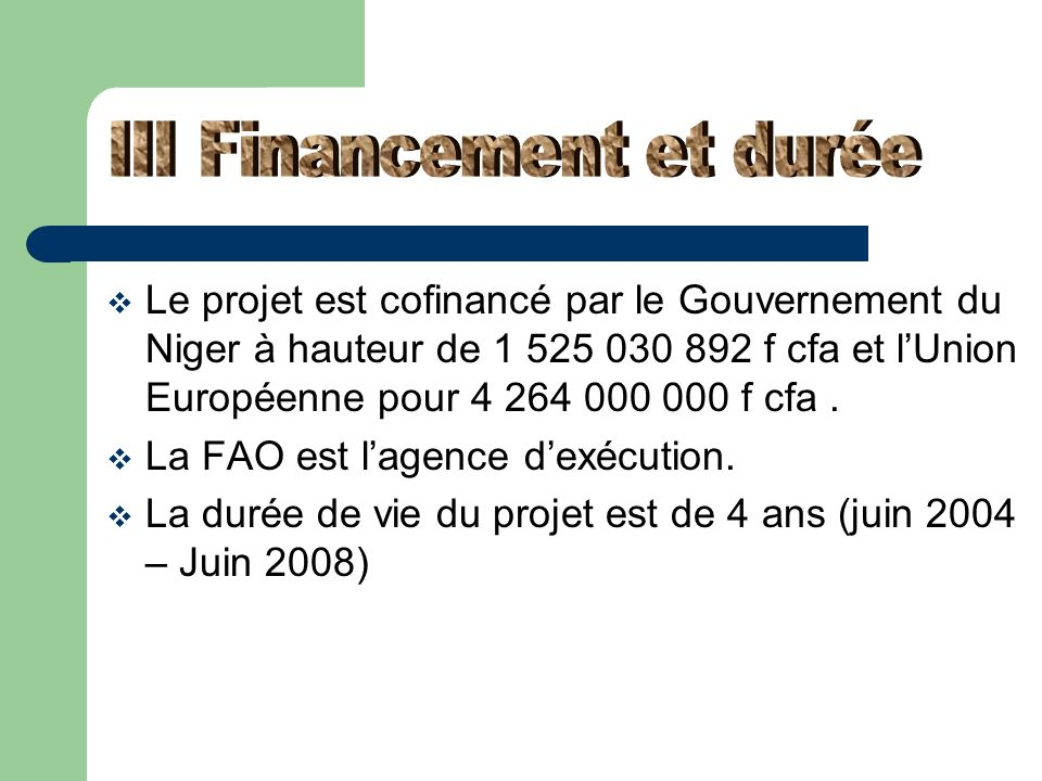Le projet est cofinancé par le Gouvernement du Niger à hauteur de 1 525 030 892 f cfa et lUnion Européenne pour 4 264 000 000 f cfa. La FAO est lagenc