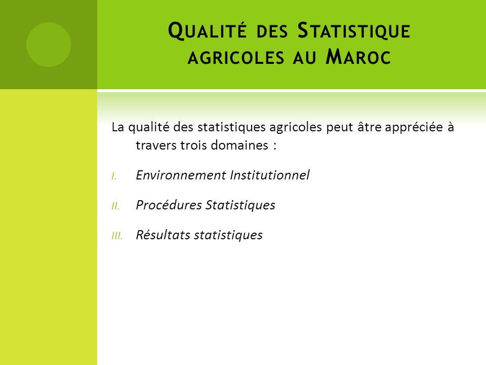 Q UALITÉ DES S TATISTIQUE AGRICOLES AU M AROC La qualité des statistiques agricoles peut âtre appréciée à travers trois domaines : I. Environnement In