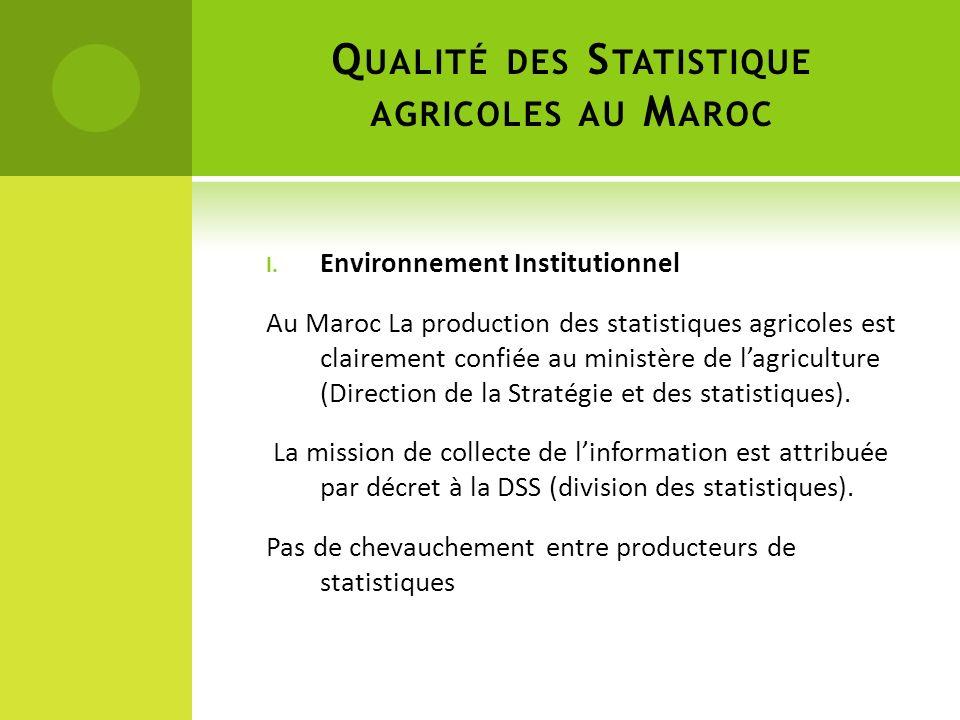 I. Environnement Institutionnel Au Maroc La production des statistiques agricoles est clairement confiée au ministère de lagriculture (Direction de la
