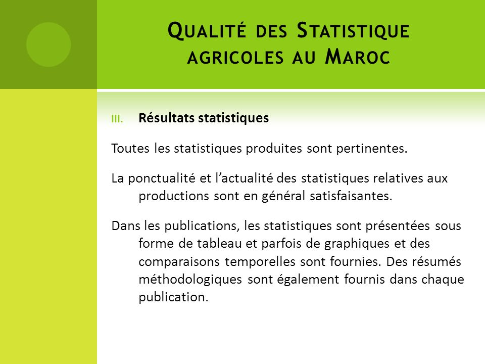III. Résultats statistiques Toutes les statistiques produites sont pertinentes. La ponctualité et lactualité des statistiques relatives aux production