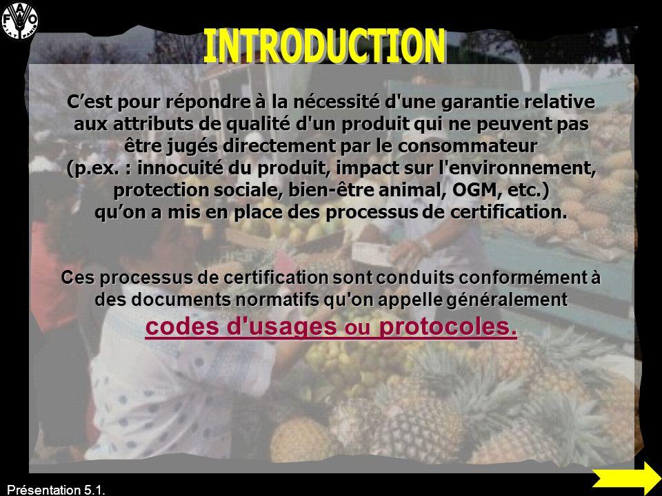 Présentation 5.1. Cest pour répondre à la nécessité d'une garantie relative aux attributs de qualité d'un produit qui ne peuvent pas être jugés direct