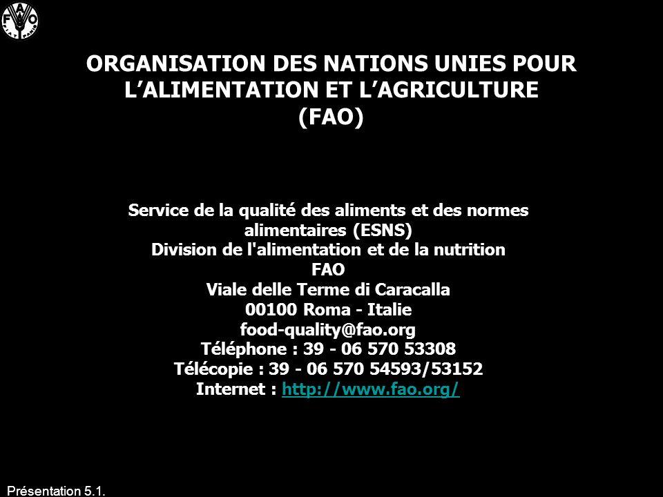 Présentation 5.1. ORGANISATION DES NATIONS UNIES POUR LALIMENTATION ET LAGRICULTURE (FAO) Service de la qualité des aliments et des normes alimentaire