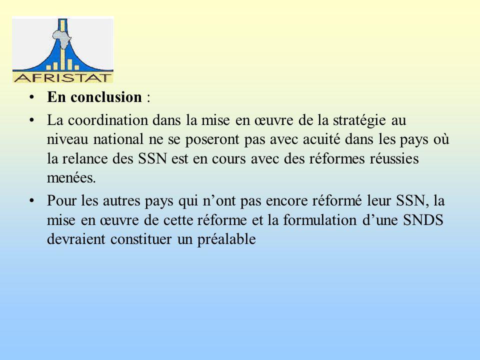 En conclusion : La coordination dans la mise en œuvre de la stratégie au niveau national ne se poseront pas avec acuité dans les pays où la relance des SSN est en cours avec des réformes réussies menées.