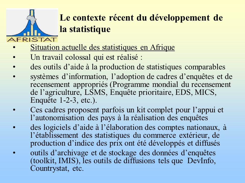 Le contexte récent du développement de la statistique Situation actuelle des statistiques en Afrique Un travail colossal qui est réalisé : des outils