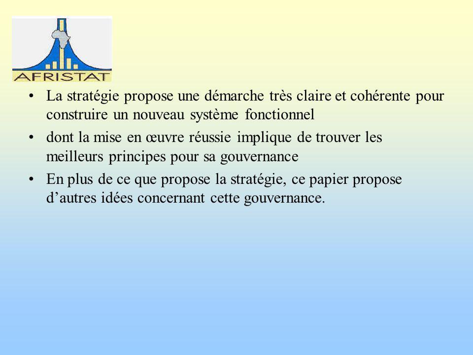 La stratégie propose une démarche très claire et cohérente pour construire un nouveau système fonctionnel dont la mise en œuvre réussie implique de trouver les meilleurs principes pour sa gouvernance En plus de ce que propose la stratégie, ce papier propose dautres idées concernant cette gouvernance.