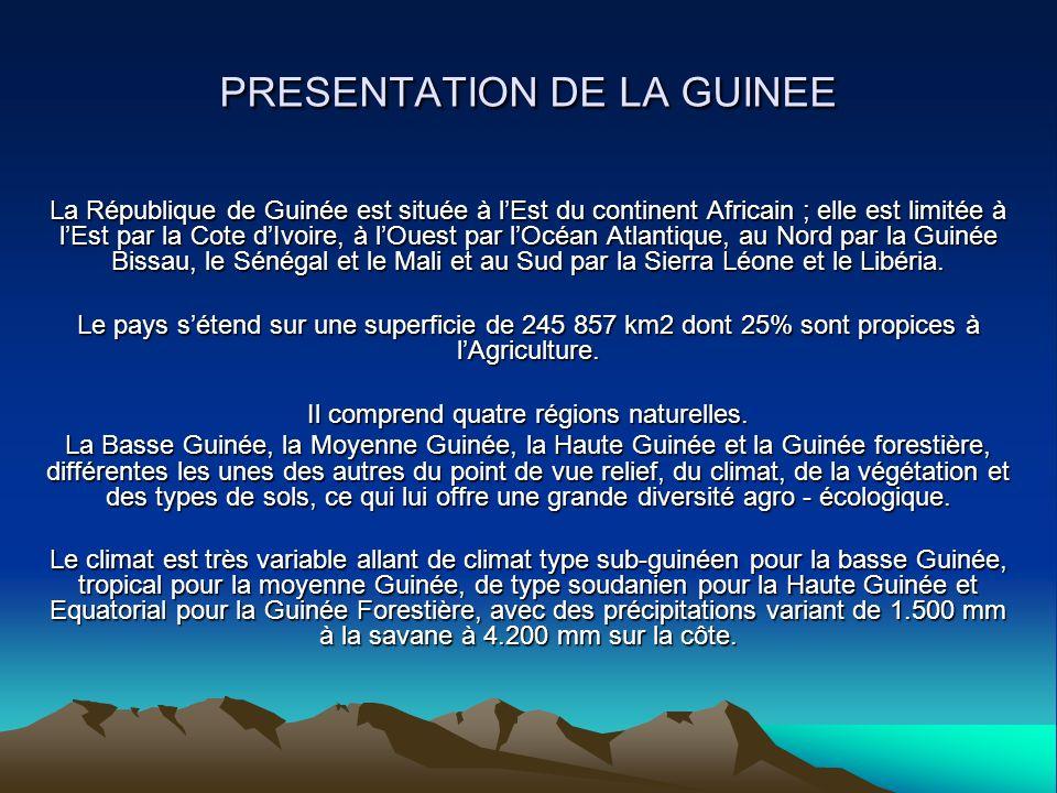 PRESENTATION DE LA GUINEE La République de Guinée est située à lEst du continent Africain ; elle est limitée à lEst par la Cote dIvoire, à lOuest par