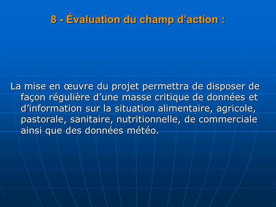 8 - Évaluation du champ daction : La mise en œuvre du projet permettra de disposer de façon régulière dune masse critique de données et dinformation s