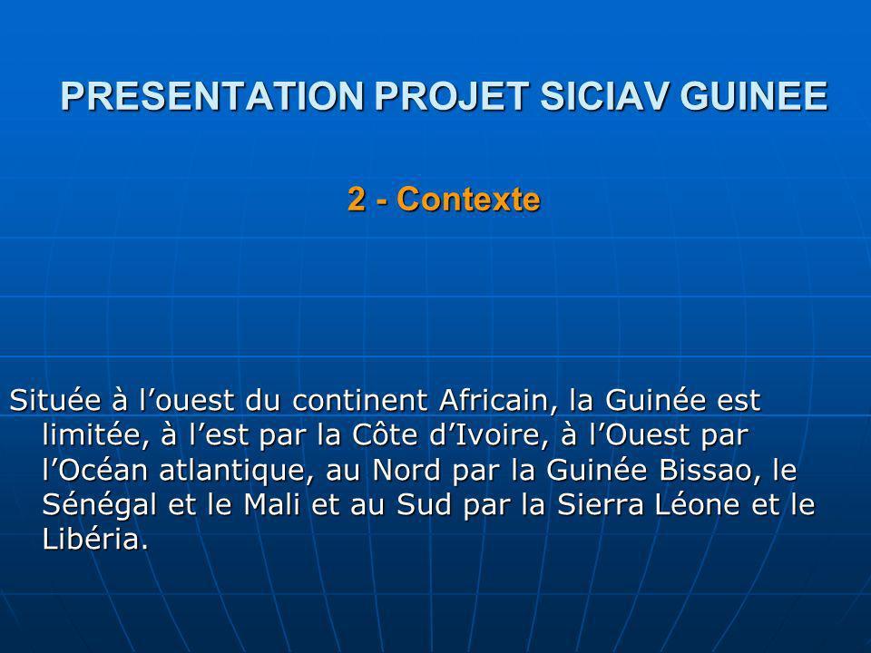 PRESENTATION PROJET SICIAV GUINEE 2 - Contexte Située à louest du continent Africain, la Guinée est limitée, à lest par la Côte dIvoire, à lOuest par