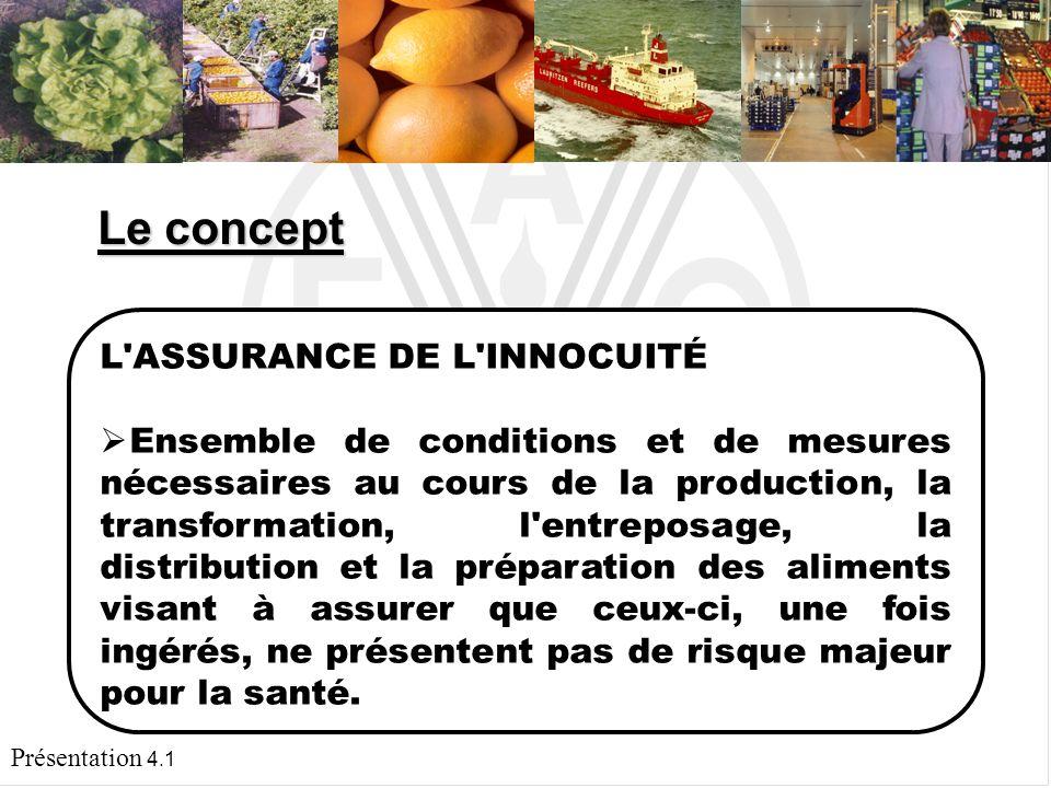 Présentation 4.1 L INNOCUITÉ Garantie que les aliments ne nuiront pas au consommateur quand ils seront préparés et ingérés conformément à l usage auquel ils sont destinés.