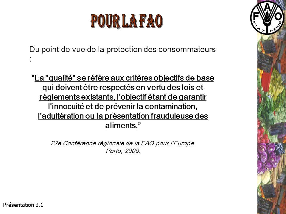 Présentation 3.1 Du point de vue de la protection des consommateurs : La qualité se réfère aux critères objectifs de base qui doivent être respectés en vertu des lois et règlements existants, l objectif étant de garantir l innocuité et de prévenir la contamination, l adultération ou la présentation frauduleuse des aliments.
