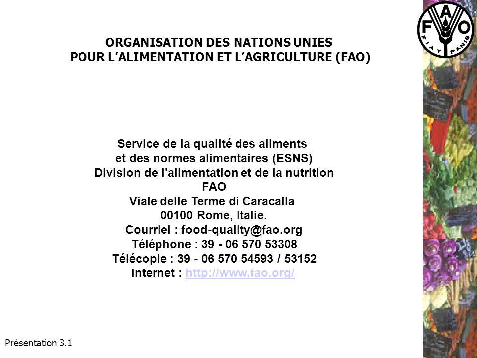 Présentation 3.1 ORGANISATION DES NATIONS UNIES POUR LALIMENTATION ET LAGRICULTURE (FAO) Service de la qualité des aliments et des normes alimentaires (ESNS) Division de l alimentation et de la nutrition FAO Viale delle Terme di Caracalla 00100 Rome, Italie.