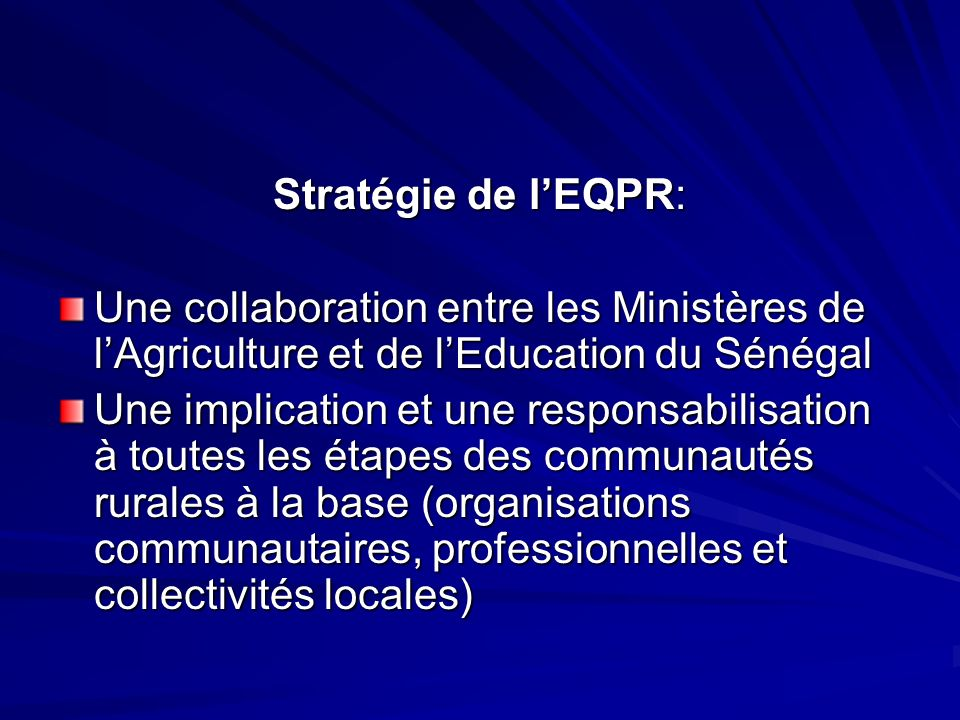 Stratégie de lEQPR: Une collaboration entre les Ministères de lAgriculture et de lEducation du Sénégal Une implication et une responsabilisation à tou