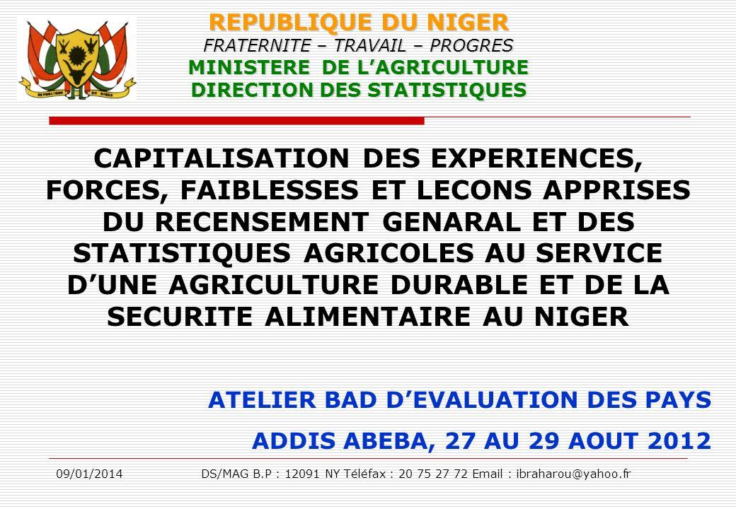 09/01/2014DS/MAG B.P : 12091 NY Téléfax : 20 75 27 72 Email : ibraharou@yahoo.fr REPUBLIQUE DU NIGER FRATERNITE – TRAVAIL – PROGRES MINISTERE DE LAGRI