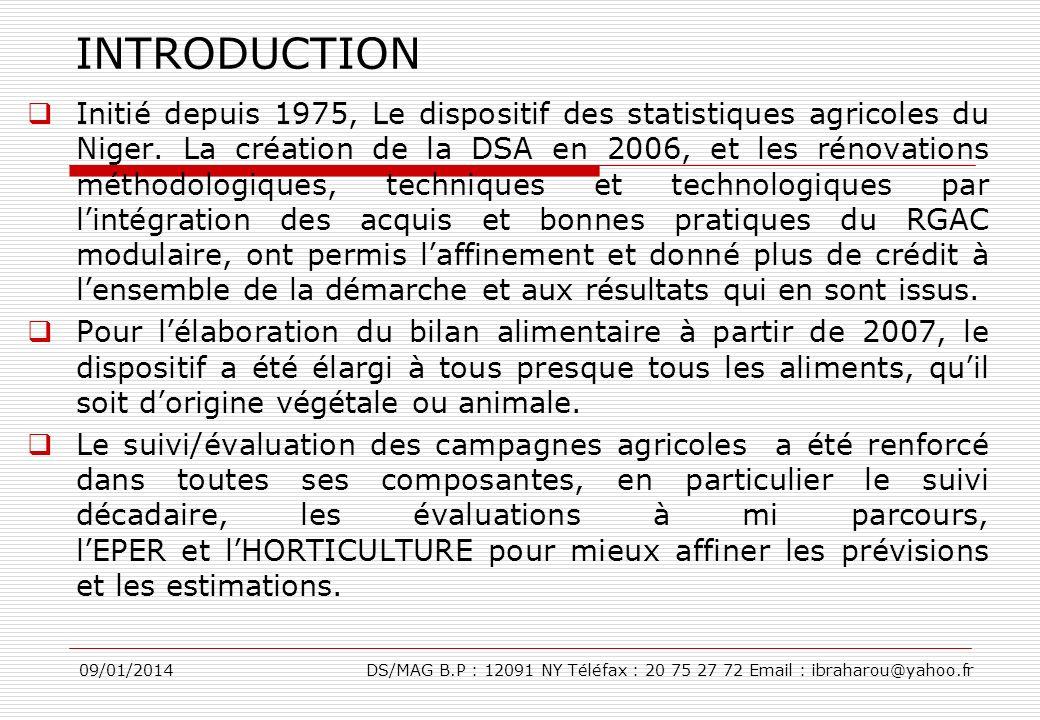 09/01/2014DS/MAG B.P : 12091 NY Téléfax : 20 75 27 72 Email : ibraharou@yahoo.fr INTRODUCTION Initié depuis 1975, Le dispositif des statistiques agric
