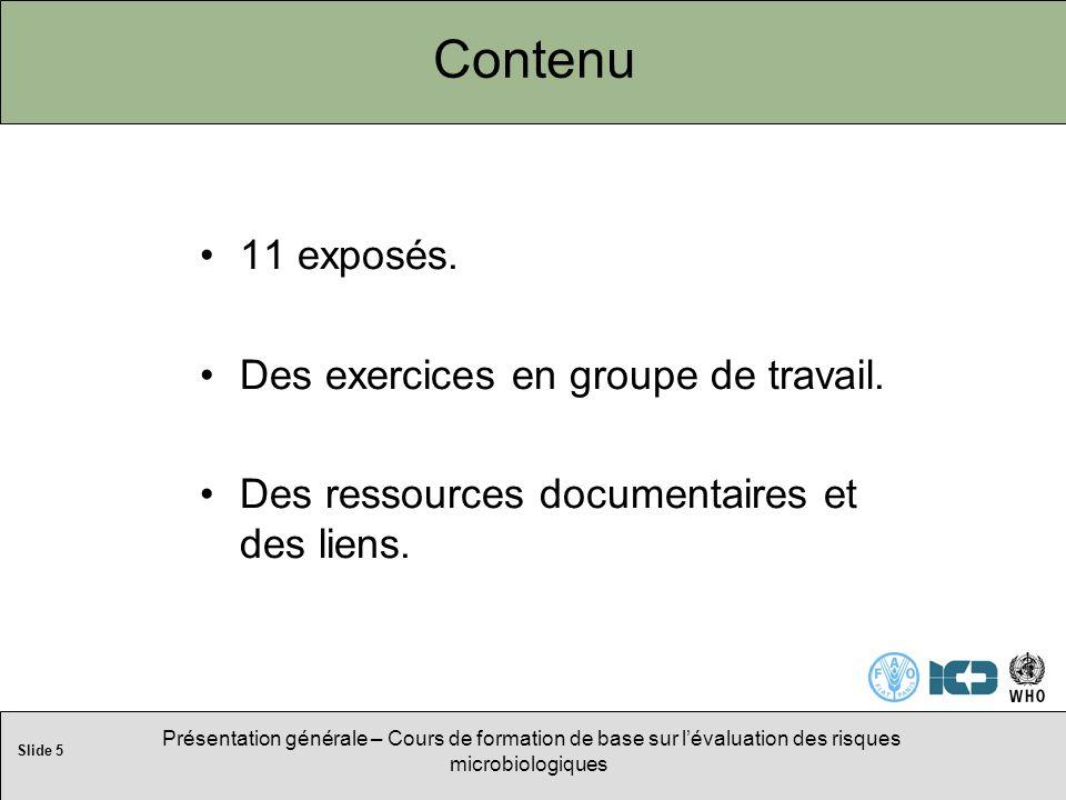 Slide 5 Présentation générale – Cours de formation de base sur lévaluation des risques microbiologiques Contenu 11 exposés.