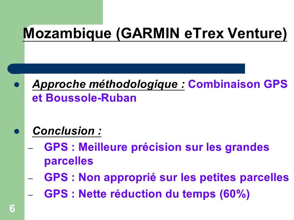 6 Approche méthodologique : Combinaison GPS et Boussole-Ruban Conclusion : – GPS : Meilleure précision sur les grandes parcelles – GPS : Non approprié sur les petites parcelles – GPS : Nette réduction du temps (60%) Mozambique (GARMIN eTrex Venture)