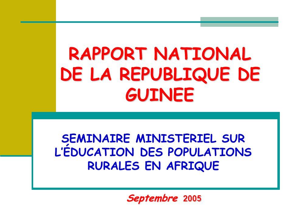 RAPPORT NATIONAL DE LA REPUBLIQUE DE GUINEE Septembre 2005 SEMINAIRE MINISTERIEL SUR LÉDUCATION DES POPULATIONS RURALES EN AFRIQUE