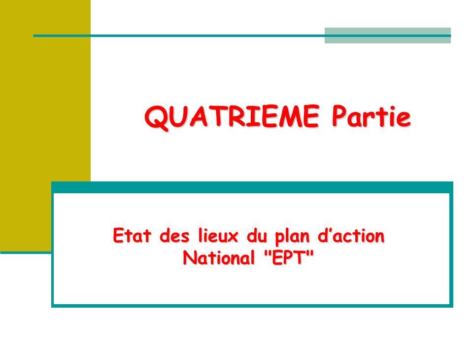 QUATRIEME Partie Etat des lieux du plan daction National EPT