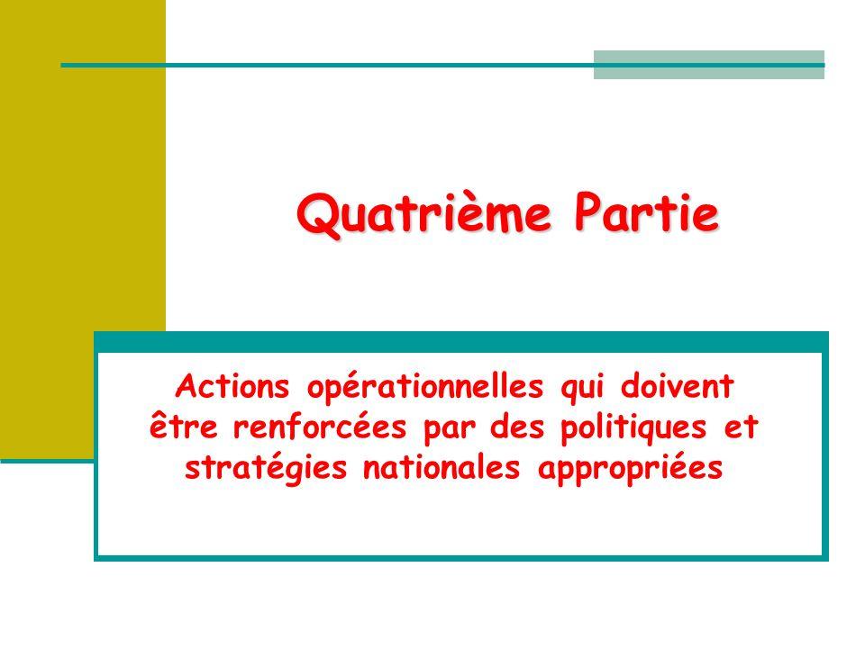 Quatrième Partie Actions opérationnelles qui doivent être renforcées par des politiques et stratégies nationales appropriées