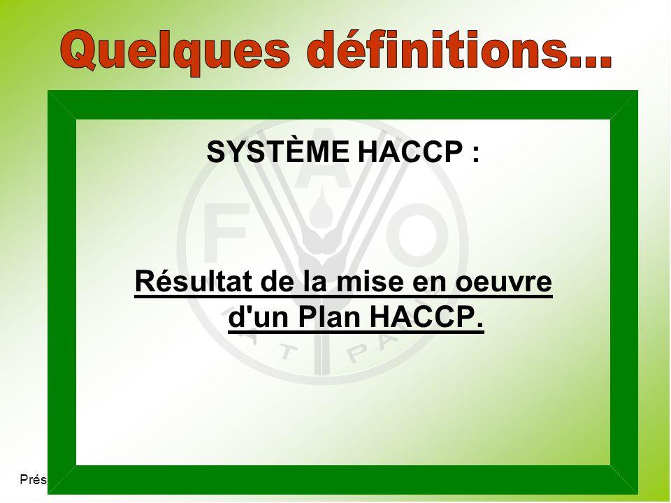 Présentation 4.7 SYSTÈME HACCP : Résultat de la mise en oeuvre d'un Plan HACCP.