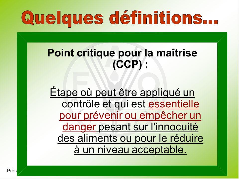 Présentation 4.7 Point critique pour la maîtrise (CCP) : Étape où peut être appliqué un contrôle et qui est essentielle pour prévenir ou empêcher un d