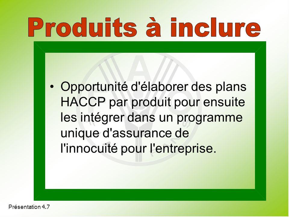 Présentation 4.7 Opportunité d'élaborer des plans HACCP par produit pour ensuite les intégrer dans un programme unique d'assurance de l'innocuité pour