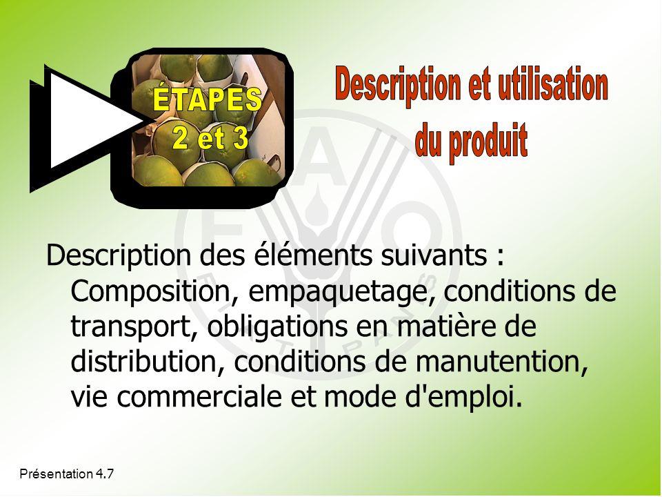 Présentation 4.7 Description des éléments suivants : Composition, empaquetage, conditions de transport, obligations en matière de distribution, condit