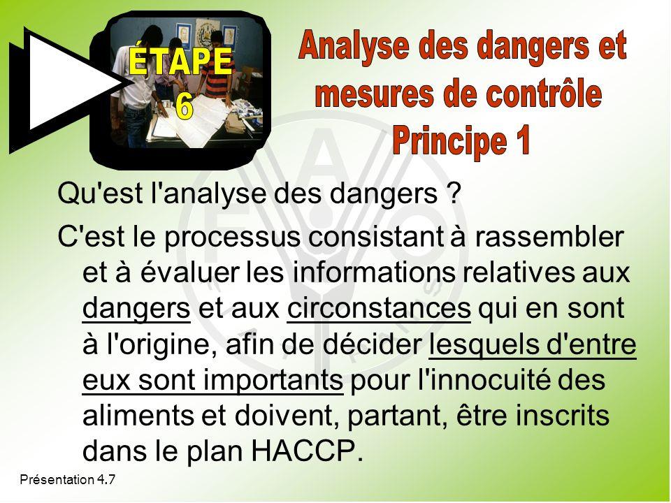 Présentation 4.7 Qu'est l'analyse des dangers ? C'est le processus consistant à rassembler et à évaluer les informations relatives aux dangers et aux