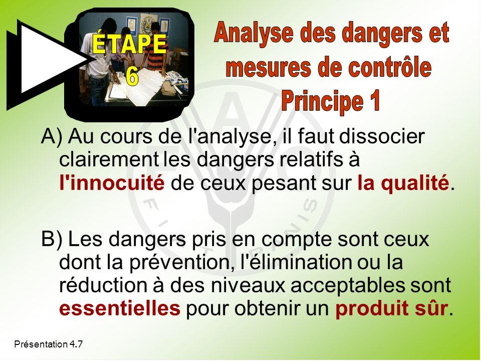 Présentation 4.7 A) Au cours de l'analyse, il faut dissocier clairement les dangers relatifs à l'innocuité de ceux pesant sur la qualité. B) Les dange