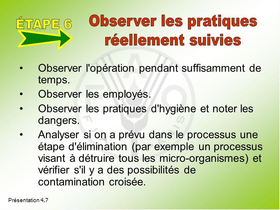 Présentation 4.7 Observer l'opération pendant suffisamment de temps. Observer les employés. Observer les pratiques d'hygiène et noter les dangers. Ana