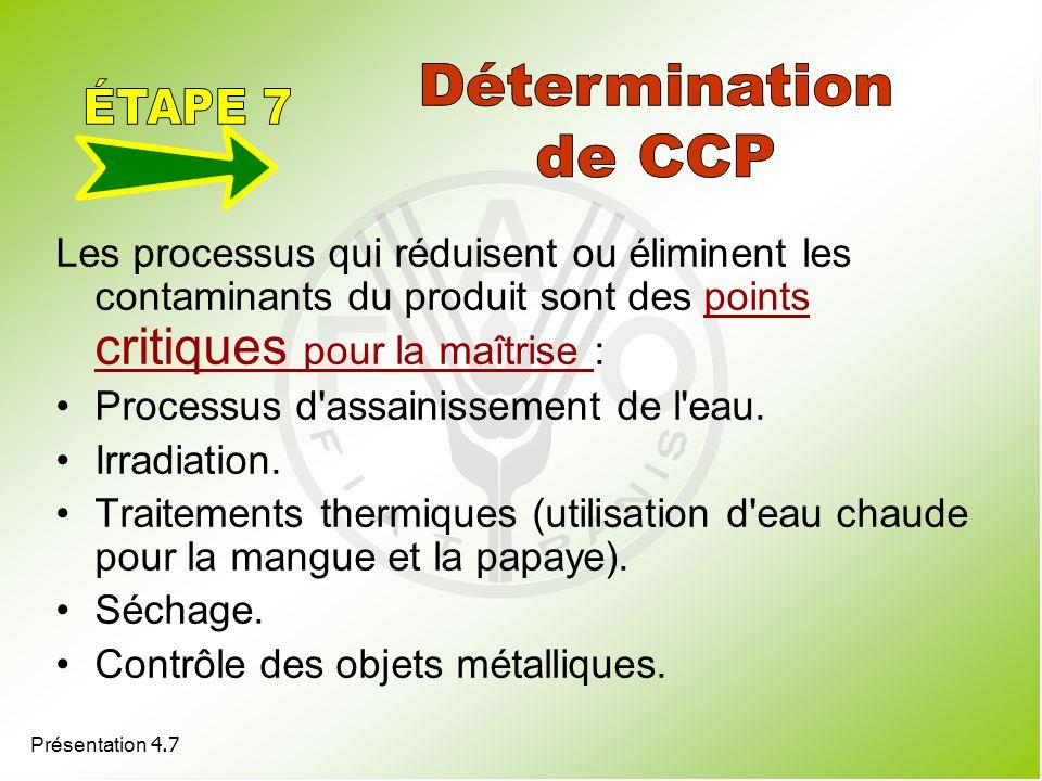 Présentation 4.7 Les processus qui réduisent ou éliminent les contaminants du produit sont des points critiques pour la maîtrise : Processus d'assaini