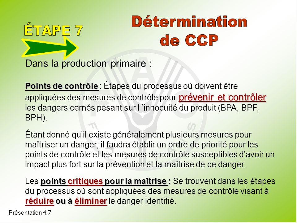 Présentation 4.7 Dans la production primaire : Points de contrôle prévenir et contrôler Points de contrôle : Étapes du processus où doivent être appli