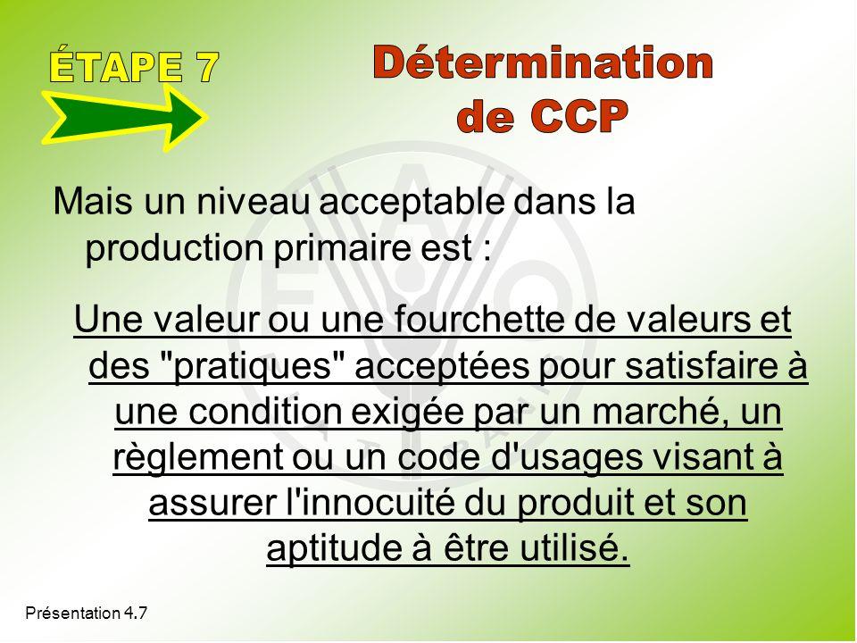 Présentation 4.7 Mais un niveau acceptable dans la production primaire est : Une valeur ou une fourchette de valeurs et des