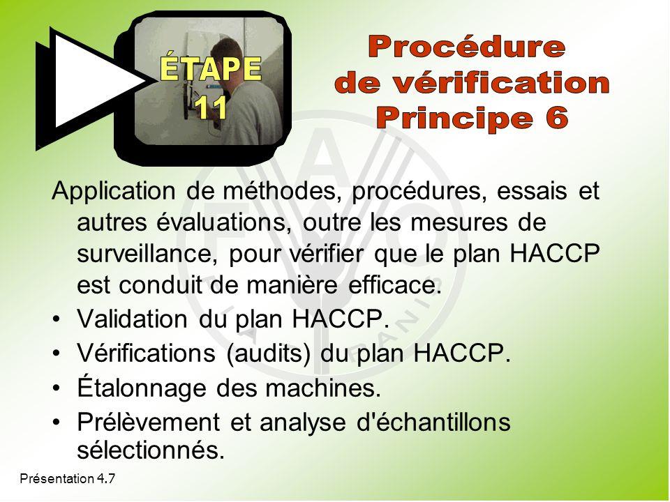 Application de méthodes, procédures, essais et autres évaluations, outre les mesures de surveillance, pour vérifier que le plan HACCP est conduit de m