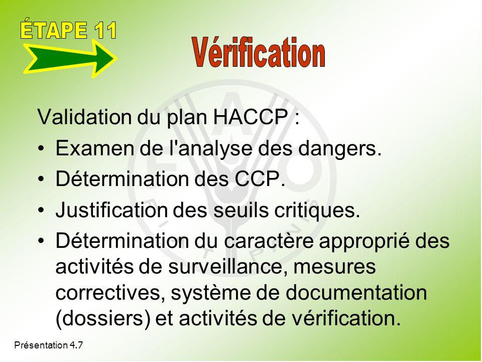 Présentation 4.7 Validation du plan HACCP : Examen de l'analyse des dangers. Détermination des CCP. Justification des seuils critiques. Détermination