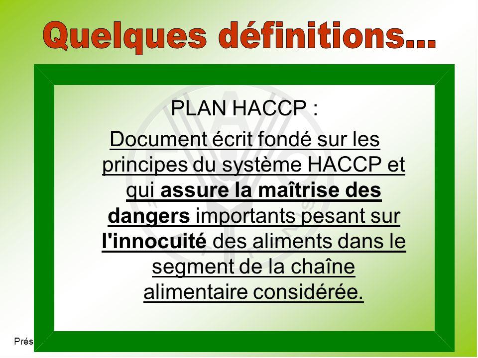 Présentation 4.7 PLAN HACCP : Document écrit fondé sur les principes du système HACCP et qui assure la maîtrise des dangers importants pesant sur l'in