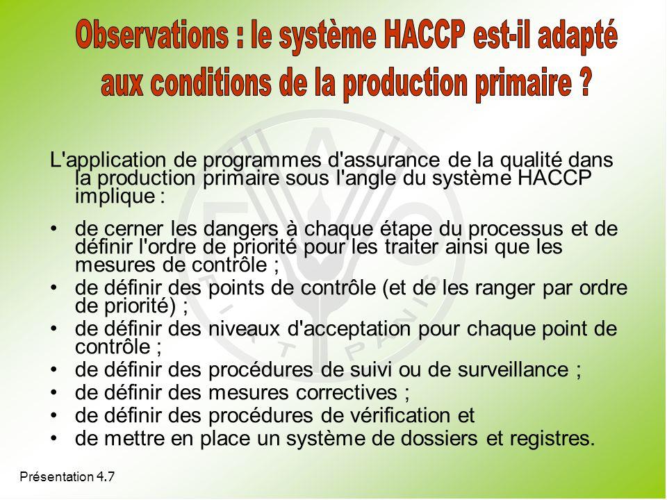 Présentation 4.7 L'application de programmes d'assurance de la qualité dans la production primaire sous l'angle du système HACCP implique : de cerner