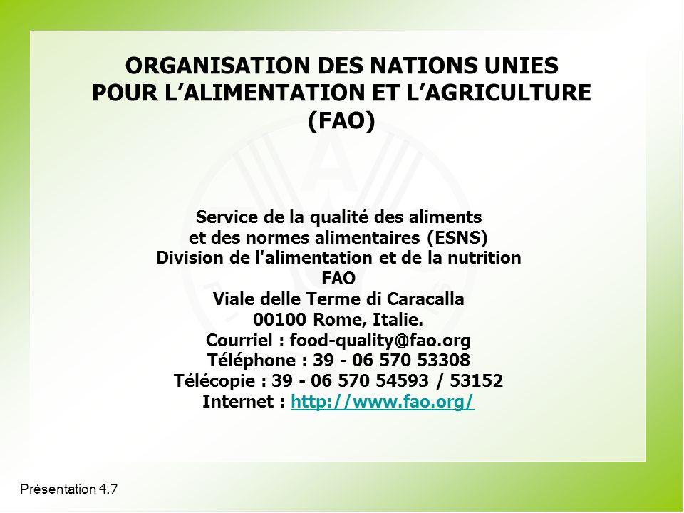 Présentation 4.7 ORGANISATION DES NATIONS UNIES POUR LALIMENTATION ET LAGRICULTURE (FAO) Service de la qualité des aliments et des normes alimentaires