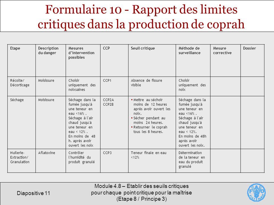 Diapositive 11 Module 4.8 – Etablir des seuils critiques pour chaque point critique pour la maîtrise (Etape 8 / Principe 3) Formulaire 10 - Rapport de