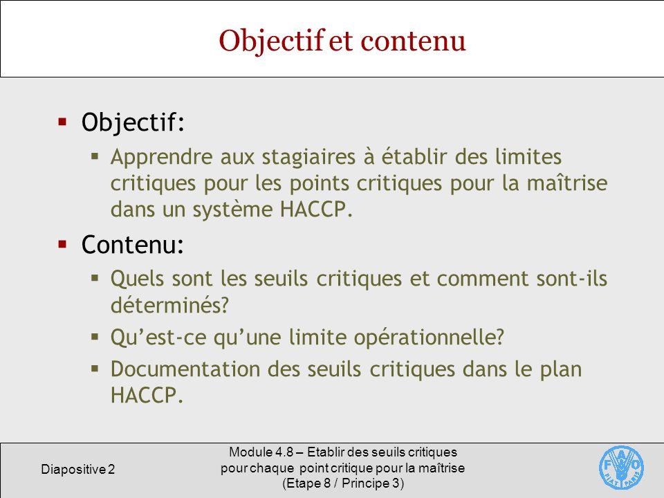 Diapositive 2 Module 4.8 – Etablir des seuils critiques pour chaque point critique pour la maîtrise (Etape 8 / Principe 3) Objectif et contenu Objecti