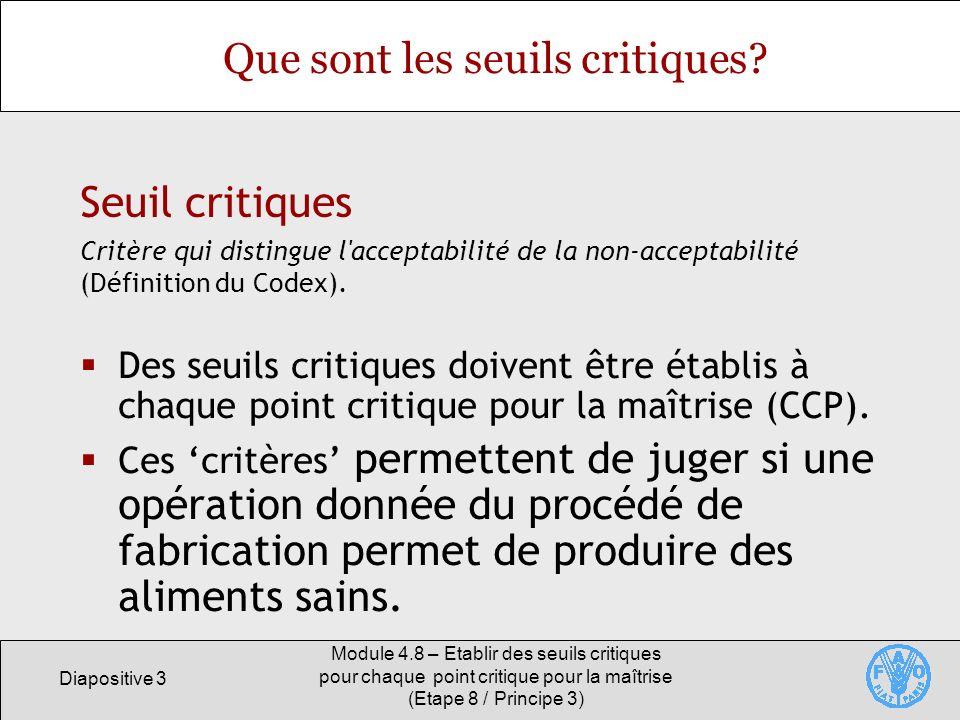 Diapositive 3 Module 4.8 – Etablir des seuils critiques pour chaque point critique pour la maîtrise (Etape 8 / Principe 3) Que sont les seuils critiqu